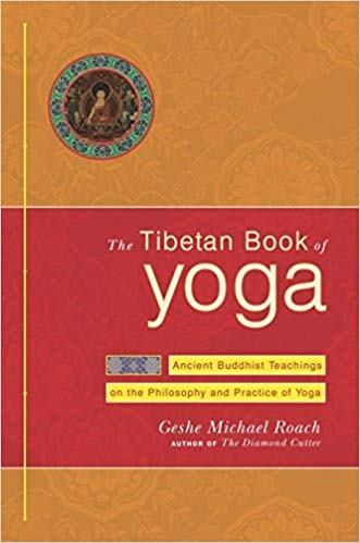 The Tibetan Book of Yoga Ancient Buddhist Teachings on the Philosophy and Practice of Yoga