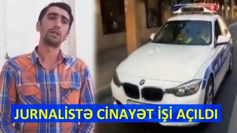 TƏCİLİJurnalistə cinayət işi açıldıYol Polisi Videosuna Görə