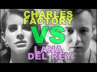 Charles Factory - Lana Del Rey Умные ВеСы Алкоголизм